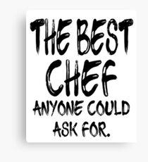 The Best Chef Anyone Could Ask For Canvas Print