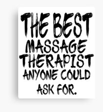 The Best Massage Therapist Anyone Could Ask For Canvas Print