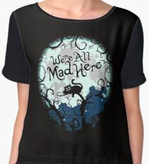 We're All Mad Here.  Chiffon Top