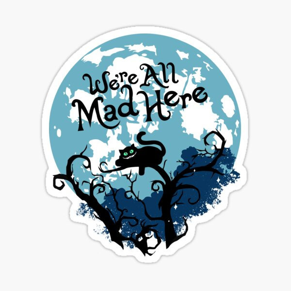 We're All Mad Here.  Sticker