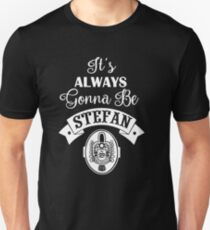 It's Always Gonna Be Stefan.  Unisex T-Shirt