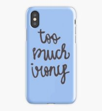 too much irony iPhone Case