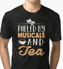 Fueled by Musicals and Tea Tri-blend T-Shirt