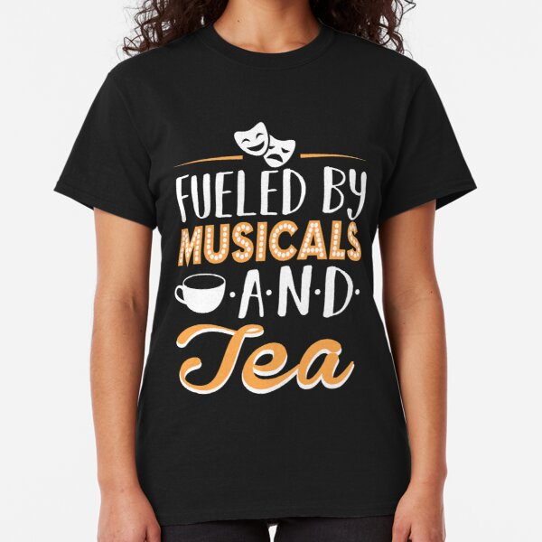 Fueled by Musicals and Tea Classic T-Shirt