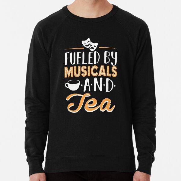 Fueled by Musicals and Tea Lightweight Sweatshirt