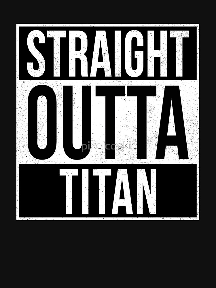 Straight Outta Titan by pixelcookie