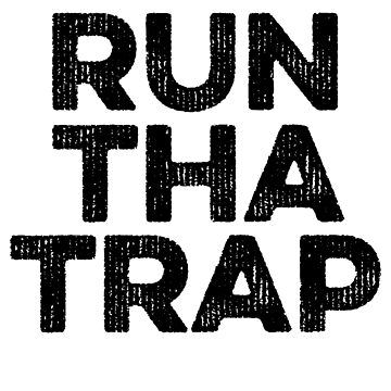 Run Tha Trap - Gift For Hipster Teens by ShieldApparel