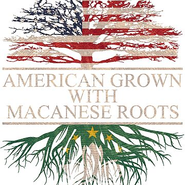 American grown with Macanese Roots T-Shirt  by Good-Hombre