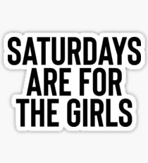 Saturdays Are For The Girls - Gift For Girl Feminist Sticker