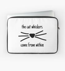 The cat whiskers come from within  Laptop Sleeve