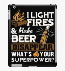 I light fires and make beer disappear whats your superpower beer t-shirts iPad Case/Skin