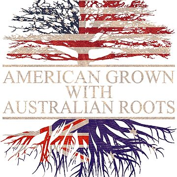 American grown with Australian Roots T-Shirt  by Good-Hombre