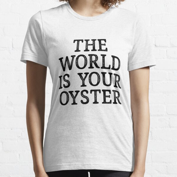The World Is Your Oyster For Motivation Mindful Essential T-Shirt