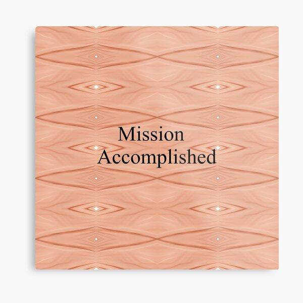 Mission Accomplished Metal Print