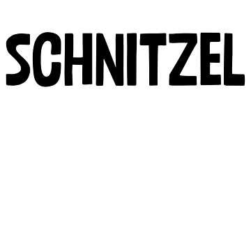 Schnitzel - Gift For Foodie Food Lovers by ShieldApparel