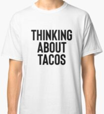 Thinking About Tacos For Foodie Food Lovers Classic T-Shirt