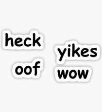 Heck Yikes Oof Wow / Meme Dank Joke Sticker