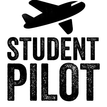 Student Pilot Great For Pilot Student by RoadRescuer