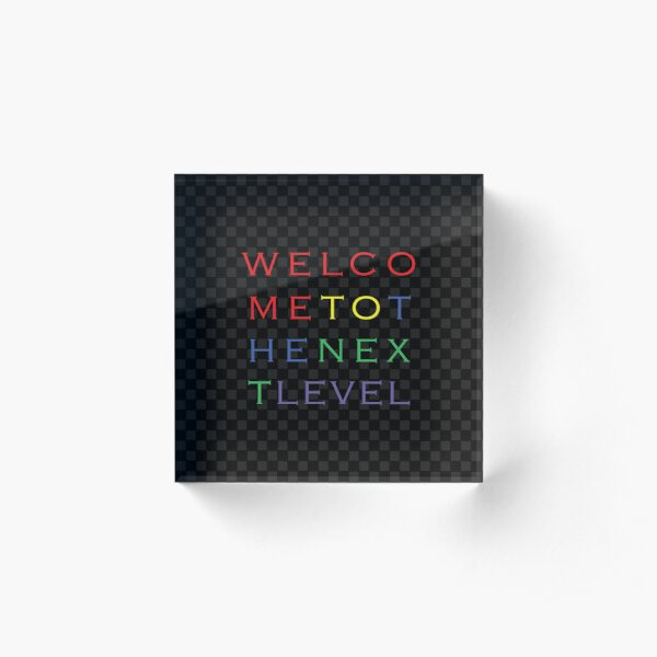 welcome to the next level  Acrylic Block