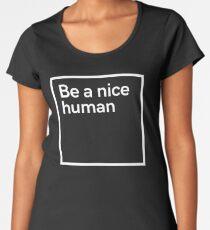 Be a nice human Women's Premium T-Shirt