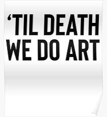 Til Death We Do Art For Dancer Singer Artist Poster