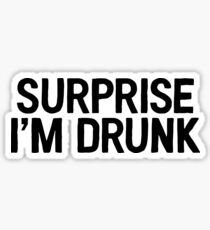 Surprise I'm Drunk Great For Alcohol Drinker Weed Sticker