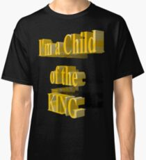Child of the King...Tee Classic T-Shirt