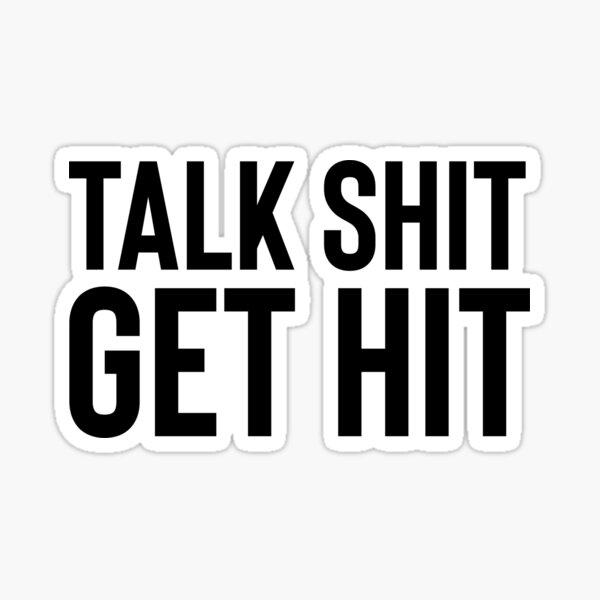 Talk Sh*t Get Hit Great For Sarcasm Funny Sticker