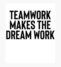 Teamwork Makes The Dream Work Great For Motivation Mindful Photographic Print