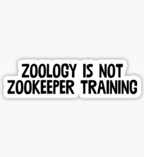 Zoology Is Not Zookeeper Training / Sarcasm Funny Sticker