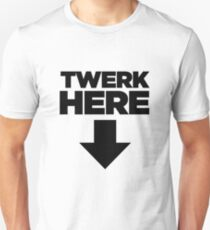 16261a7f8abb Twerk Here For Sarcasm Funny Unisex T-Shirt