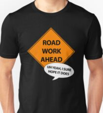 Road Work Ahead Unisex T-Shirt