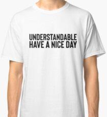 Understadable Have A Nice Day For Meme Dank Joke Classic T-Shirt
