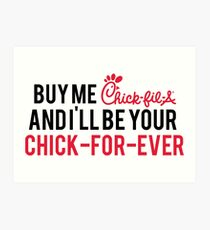 buy me chick-fil-a and i'll be your chick for ever Art Print