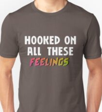 hooked on all these feelings Unisex T-Shirt