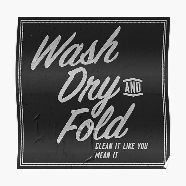 Wash Dry  and Fold Poster