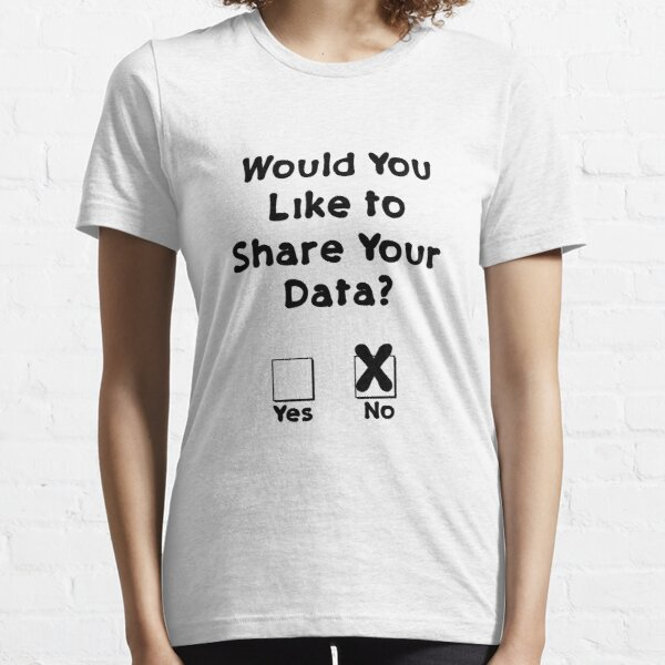 Would You Like To Share Your Data Privacy Rights Essential T-Shirt