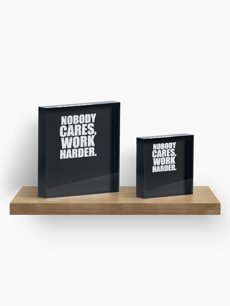 Alternate view of Nobody Cares Work Harder Acrylic Block