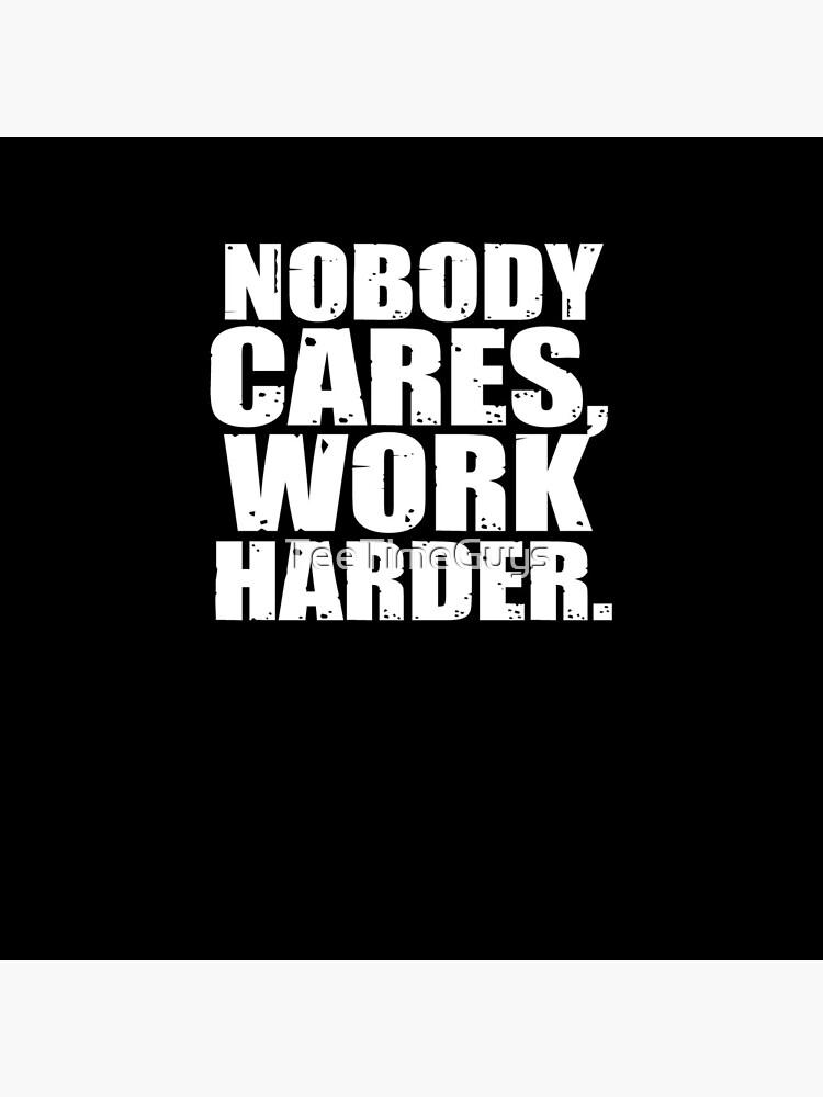 Nobody Cares Work Harder by TeeTimeGuys