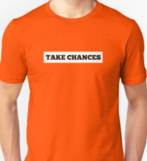 TAKE CHANCES Unisex T-Shirt