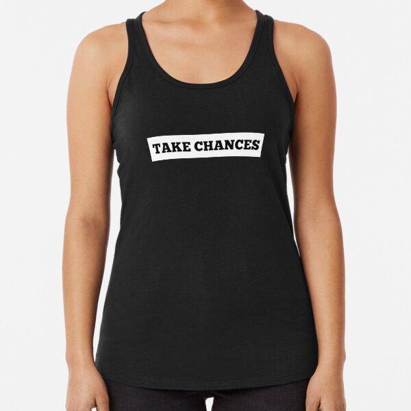 TAKE CHANCES Racerback Tank Top