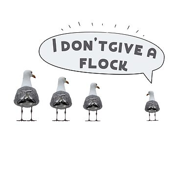 I Don't Give A Flock, Funny, Humor, Indifference by HEJAshirts