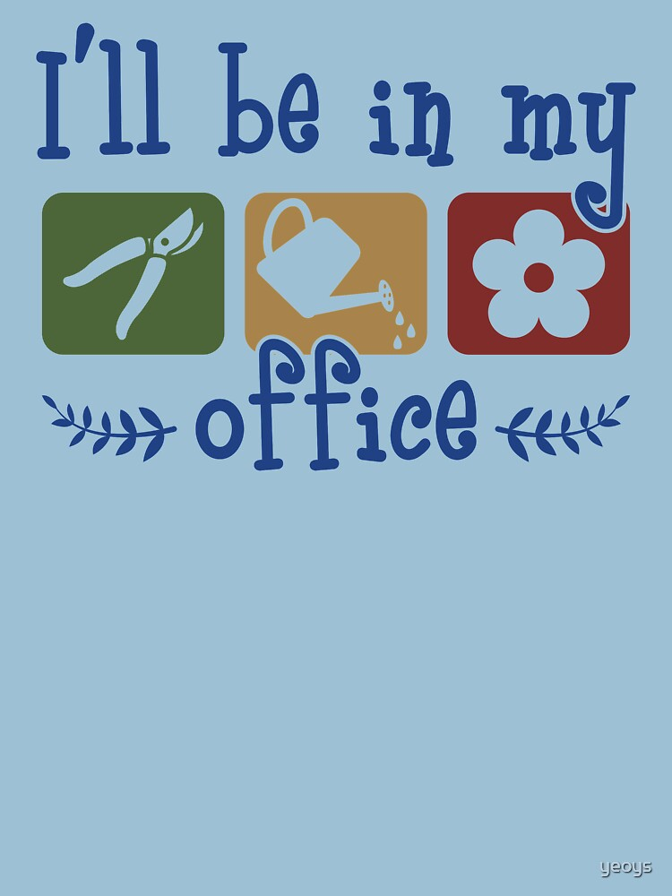 I'll Be In My Office - Funny Gardening Gift by yeoys