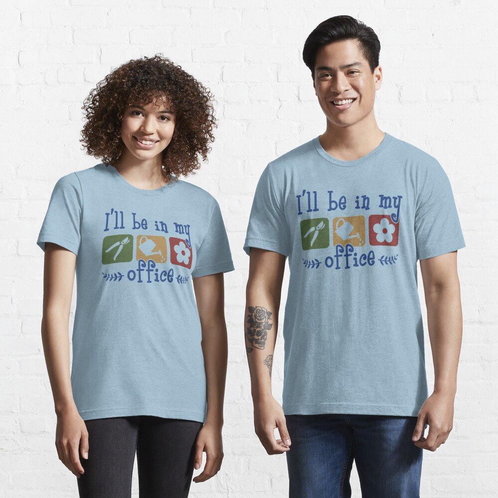 I'll Be In My Office - Funny Gardening Gift Essential T-Shirt