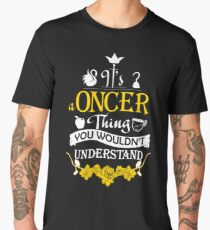 It's A Oncer Thing! Men's Premium T-Shirt