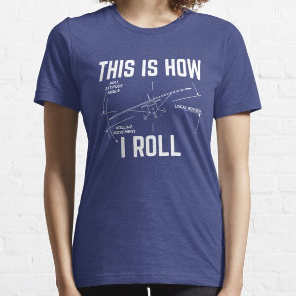 This Is How I Roll - Funny Aviation Quotes Gift Essential T-Shirt