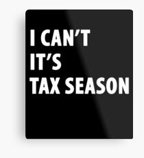 I can't it's tax season - Funny CPA Accountant  Metal Print