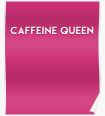 Caffeine Queen Poster