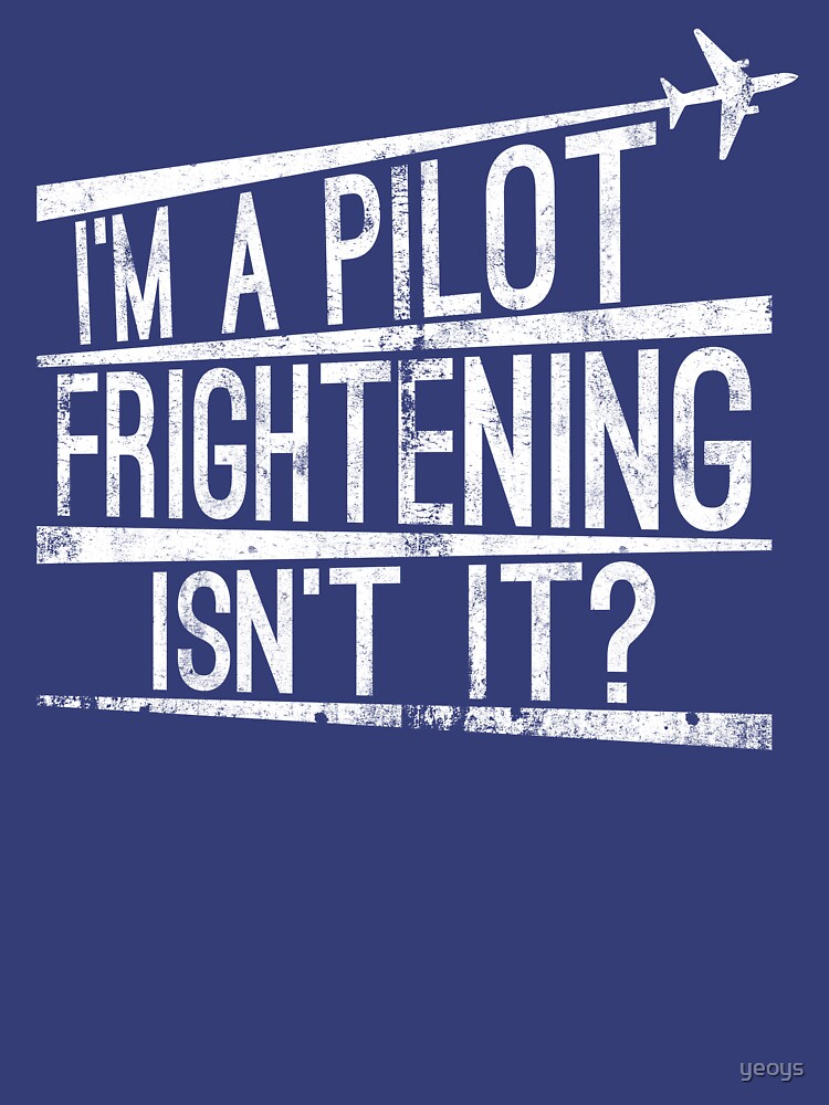 I'm A Pilot Frightening Isn't It - Funny Aviation Quotes Gift by yeoys