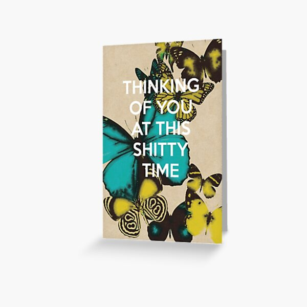 Thinking of you at this shitty time Greeting Card